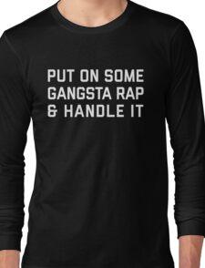 Gangsta Rap Funny Quote Long Sleeve T-Shirt