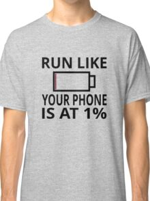 Run Like Your Phone Is At 1% Classic T-Shirt