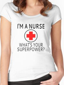I'm A Nurse What's Your Superpower? Women's Fitted Scoop T-Shirt