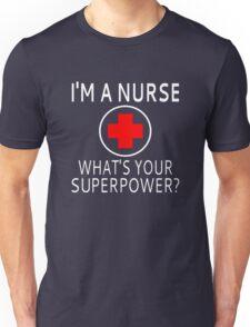 I'm A Nurse What's Your Superpower? Unisex T-Shirt