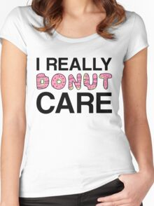 I Really Donut Care Women's Fitted Scoop T-Shirt