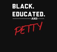 Black Educated & Petty Unisex T-Shirt