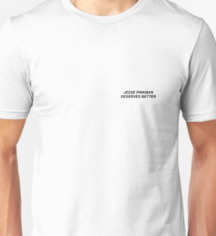 JESSE PINKMAN DESERVES BETTER Unisex T-Shirt
