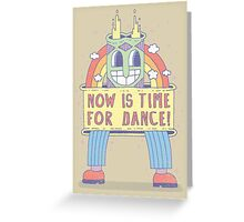 NOW IS TIME FOR DANCE! Greeting Card