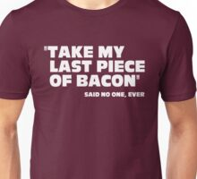 Last Piece Of Bacon Funny Quote Unisex T-Shirt