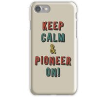 KEEP CALM AND PIONEER ON! iPhone Case/Skin
