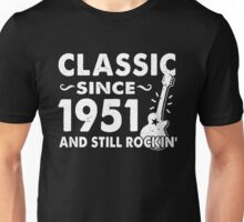 Classic Since 1951 And Still Rockin  Unisex T-Shirt