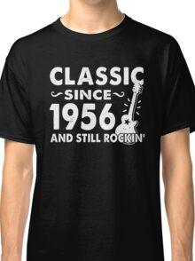 Classic Since 1956 And Still Rockin  Classic T-Shirt