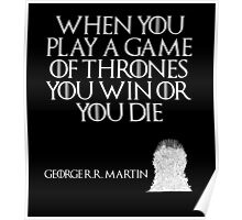 When you play a game of thrones you win or you die. - George R. R. Martin - Game of Thrones Poster