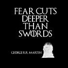 Fear cuts deeper than swords - George R. R. Martin by galatria
