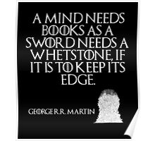 A mind needs books as a sword needs a whetstone, if it is to keep its edge. - George R. R. Martin - Game of Thrones Poster