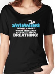Swimming the only sport where the  coach yells at you for breathing! - T-shirts & Hoodies Women's Relaxed Fit T-Shirt