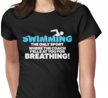 Swimming the only sport where the  coach yells at you for breathing! - T-shirts & Hoodies Womens Fitted T-Shirt