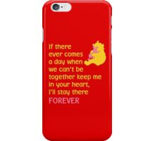 If there ever comes a day when we can't be together keep me in your heart, I'll stay there forever - Winnie the Pooh - Disney iPhone Case/Skin