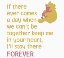 If there ever comes a day when we can't be together keep me in your heart, I'll stay there forever - Winnie the Pooh - Disney Kids Clothes