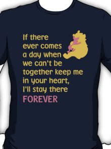 If there ever comes a day when we can't be together keep me in your heart, I'll stay there forever - Winnie the Pooh - Disney T-Shirt