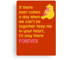 If there ever comes a day when we can't be together keep me in your heart, I'll stay there forever - Winnie the Pooh - Disney Canvas Print