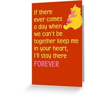 If there ever comes a day when we can't be together keep me in your heart, I'll stay there forever - Winnie the Pooh - Disney Greeting Card