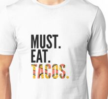Must. Eat. Tacos. Funny Taco Lover T-shirt Unisex T-Shirt