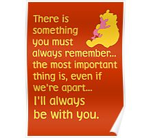 There is something you must always remember... the most important thing is, even if we're apart... I'll always be with you. - Winnie the Pooh - Disney Poster