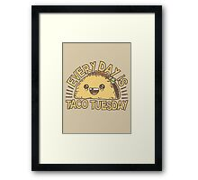 EVERY DAY IS TACO TUESDAY! Framed Print
