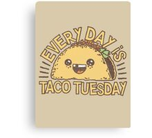 EVERY DAY IS TACO TUESDAY! Canvas Print