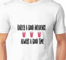 Rarely A Good Influence, Always A Good Time Unisex T-Shirt