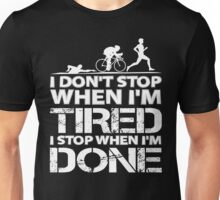 Triathlon Shirt - I Do Not Stop When I Am Tired - I Stop When I Am Done Unisex T-Shirt