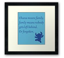Ohana means family, family means nobody gets left behind. Or forgotten. - Stitch Framed Print