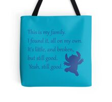 This is my family. I found it, all on my own. It's little, and broken, but still good. Yeah, still good. - Stitch Tote Bag