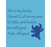 This is my family. I found it, all on my own. It's little, and broken, but still good. Yeah, still good. - Stitch Photographic Print
