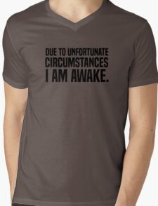 Due to unfortunate circumstances I am awake Mens V-Neck T-Shirt