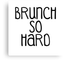 brunch so hard Canvas Print