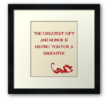 The greatest gift and honor is having you for a daughter - Mulan - Walt Disney Framed Print
