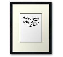 Never Guess - Only Yes! (Black) Framed Print