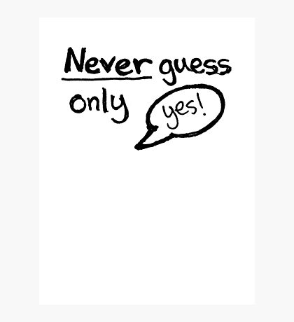 Never Guess - Only Yes! (Black) Photographic Print