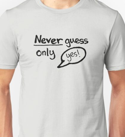 Never Guess - Only Yes! (Black) Unisex T-Shirt