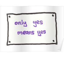 Only Yes Means Yes Sign Poster