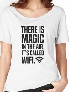 There is magic in the air its called wifi Women's Relaxed Fit T-Shirt