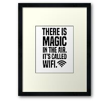 There is magic in the air its called wifi Framed Print