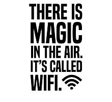 There is magic in the air its called wifi Photographic Print