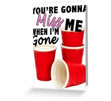 Youre Gonna Miss Me When Im Gone Greeting Card