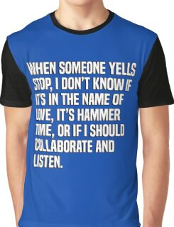When someone yells stop, I don't know if it's in the name of love, it's hammer time, or if I should collaborate and listen. Graphic T-Shirt