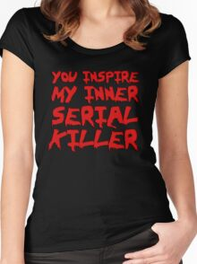 You inspire my inner serial killer Women's Fitted Scoop T-Shirt