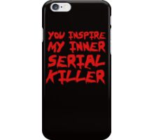 You inspire my inner serial killer iPhone Case/Skin