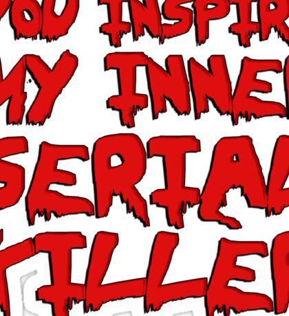 You inspire my inner serial killer Sticker