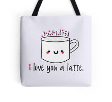 I Love You A Latte Tote Bag