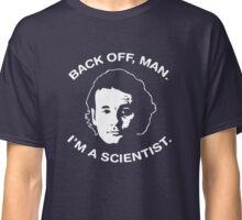 Back Off Man, Im a Scientist Classic T-Shirt