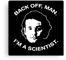 Back Off Man, Im a Scientist Canvas Print
