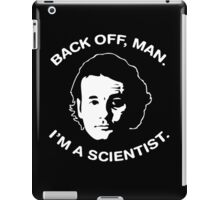Back Off Man, Im a Scientist iPad Case/Skin